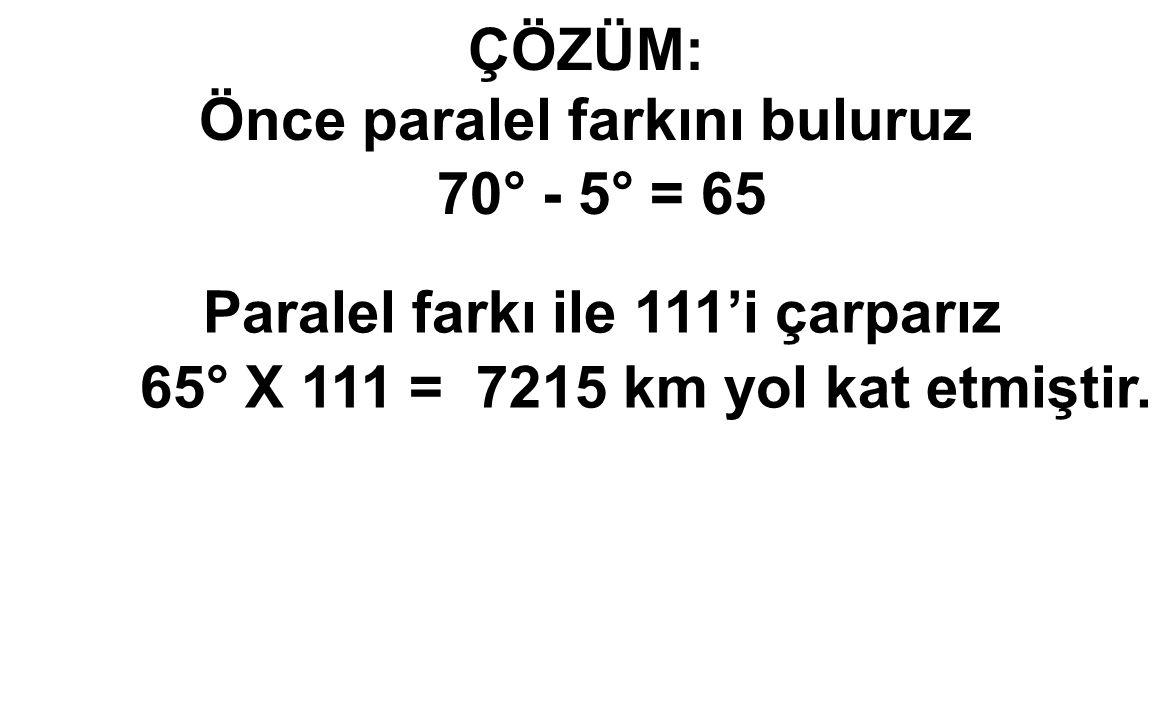 Önce paralel farkını buluruz Paralel farkı ile 111'i çarparız