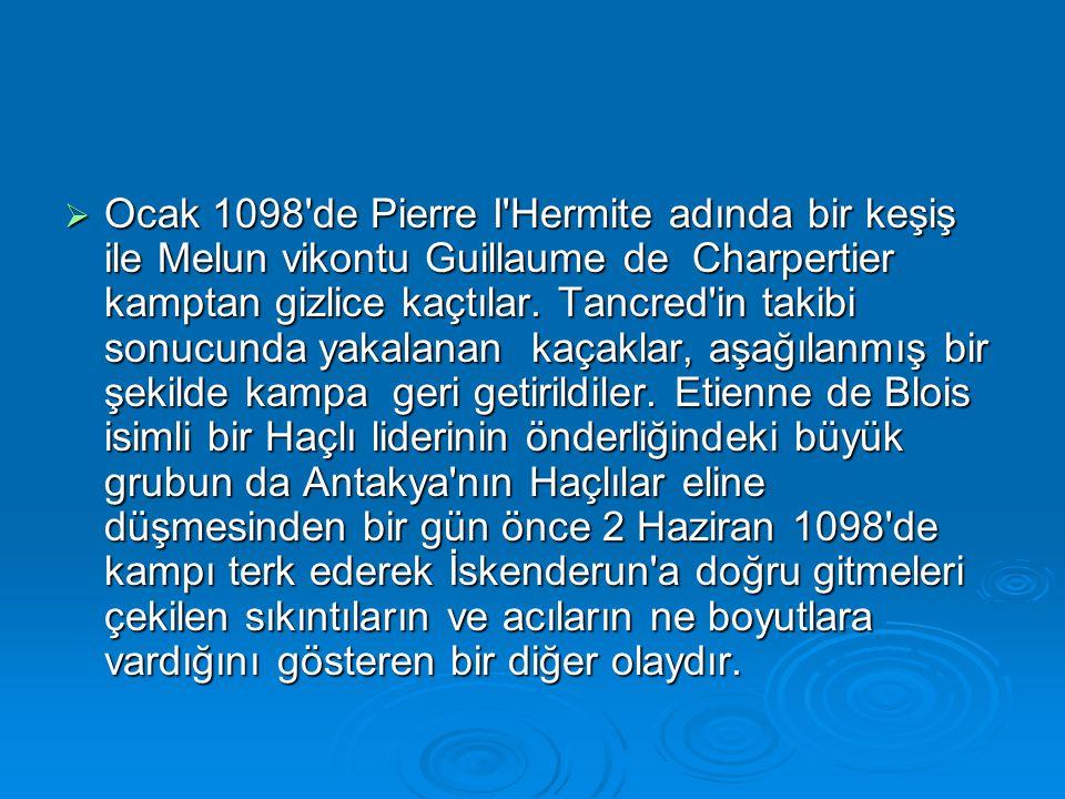 Ocak 1098 de Pierre I Hermite adında bir keşiş ile Melun vikontu Guillaume de Charpertier kamptan gizlice kaçtılar.