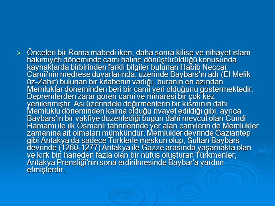 Önceleri bir Roma mabedi iken, daha sonra kilise ve nihayet islam hakimiyeti döneminde cami haline dönüştürüldüğü konusunda kaynaklarda birbirinden farklı bilgiler bulunan Habib Neccar Camii nin medrese duvarlarında, üzerinde Baybars ın adı (El Melik üz-Zahir) bulunan bir kitabenin varlığı, buranın en azından Memluklar döneminden beri bir cami yeri olduğunu göstermektedir.