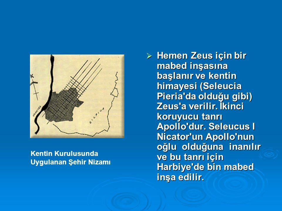 Hemen Zeus için bir mabed inşasına başlanır ve kentin himayesi (Seleucia Pieria da olduğu gibi) Zeus a verilir. İkinci koruyucu tanrı Apollo dur. Seleucus I Nicator un Apollo nun oğlu olduğuna inanılır ve bu tanrı için Harbiye de bin mabed inşa edilir.
