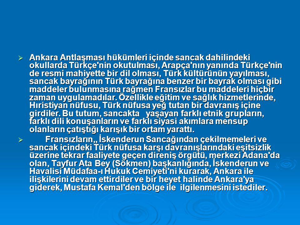 Ankara Antlaşması hükümleri içinde sancak dahilindeki okullarda Türkçe nin okutulması, Arapça nın yanında Türkçe nin de resmi mahiyette bir dil olması, Türk kültürünün yayılması, sancak bayrağının Türk bayrağına benzer bir bayrak olması gibi maddeler bulunmasına rağmen Fransızlar bu maddeleri hiçbir zaman uygulamadılar. Özellikle eğitim ve sağlık hizmetlerinde, Hıristiyan nüfusu, Türk nüfusa yeğ tutan bir davranış içine girdiler. Bu tutum, sancakta yaşayan farklı etnik grupların, farklı dili konuşanların ve farklı siyasi akımlara mensup olanların çatıştığı karışık bir ortam yarattı.