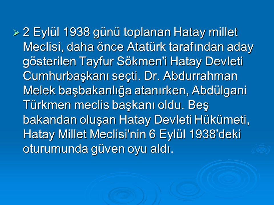 2 Eylül 1938 günü toplanan Hatay millet Meclisi, daha önce Atatürk tarafından aday gösterilen Tayfur Sökmen i Hatay Devleti Cumhurbaşkanı seçti.