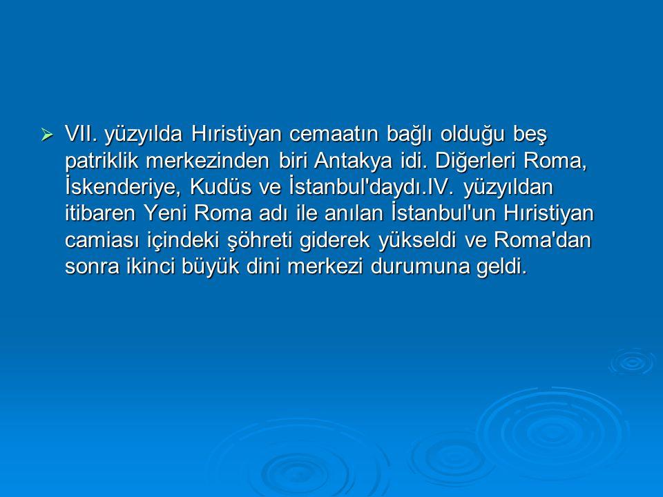 VII. yüzyılda Hıristiyan cemaatın bağlı olduğu beş patriklik merkezinden biri Antakya idi.