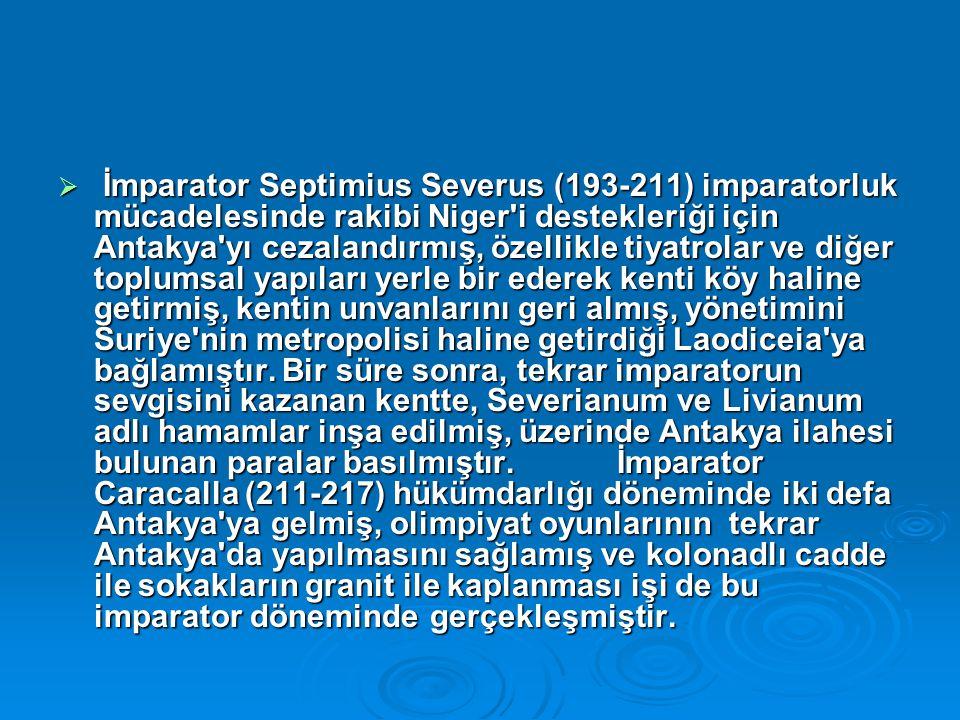 İmparator Septimius Severus (193-211) imparatorluk mücadelesinde rakibi Niger i destekleriği için Antakya yı cezalandırmış, özellikle tiyatrolar ve diğer toplumsal yapıları yerle bir ederek kenti köy haline getirmiş, kentin unvanlarını geri almış, yönetimini Suriye nin metropolisi haline getirdiği Laodiceia ya bağlamıştır.