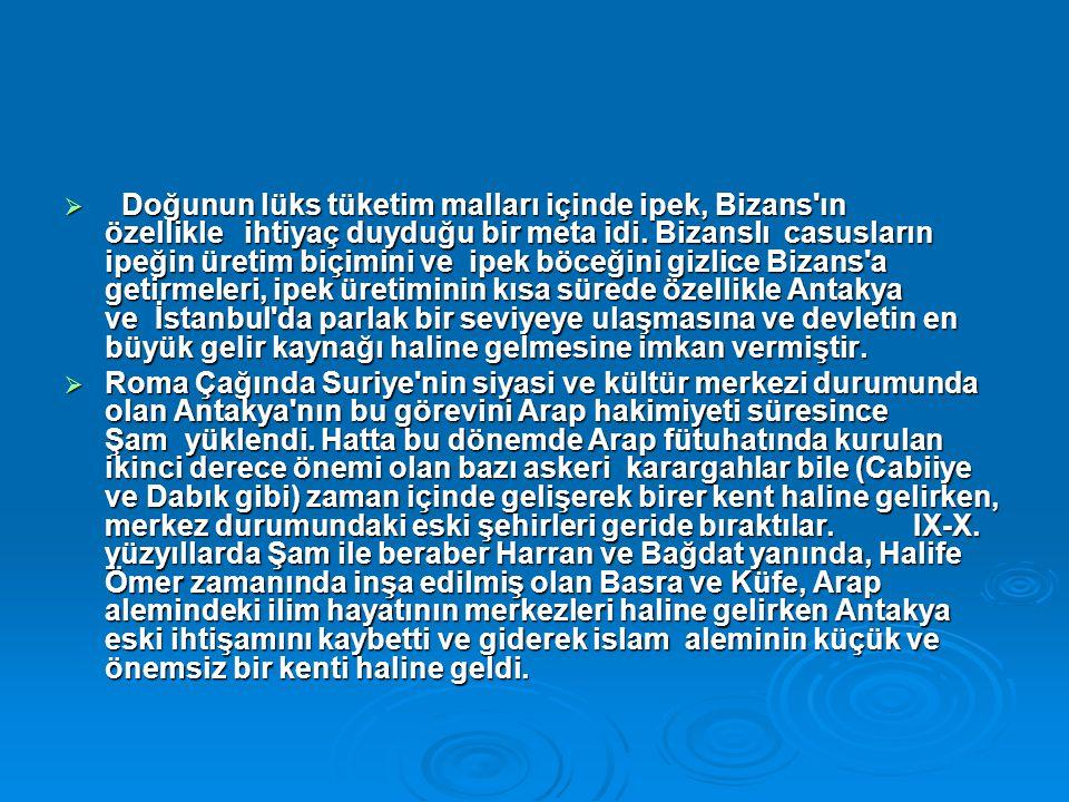 Doğunun lüks tüketim malları içinde ipek, Bizans ın özellikle ihtiyaç duyduğu bir meta idi. Bizanslı casusların ipeğin üretim biçimini ve ipek böceğini gizlice Bizans a getirmeleri, ipek üretiminin kısa sürede özellikle Antakya ve İstanbul da parlak bir seviyeye ulaşmasına ve devletin en büyük gelir kaynağı haline gelmesine imkan vermiştir.