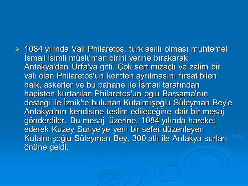 1084 yılında Vali Philaretos, türk asıllı olması muhtemel İsmail isimli müslüman birini yerine bırakarak Antakya dan Urfa ya gitti.
