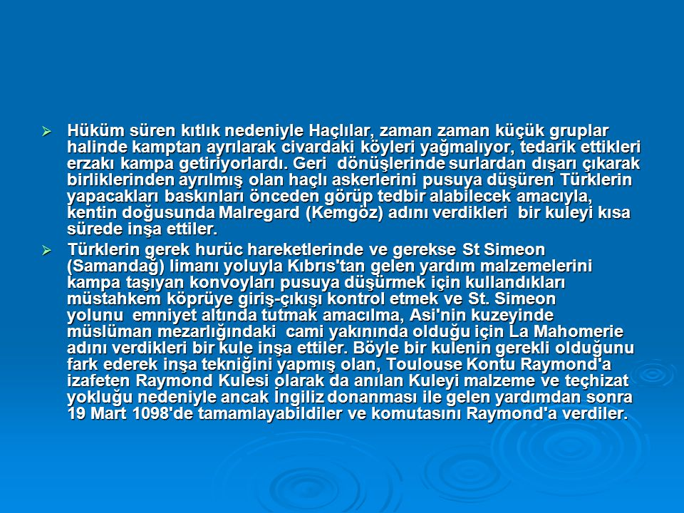 Hüküm süren kıtlık nedeniyle Haçlılar, zaman zaman küçük gruplar halinde kamptan ayrılarak civardaki köyleri yağmalıyor, tedarik ettikleri erzakı kampa getiriyorlardı. Geri dönüşlerinde surlardan dışarı çıkarak birliklerinden ayrılmış olan haçlı askerlerini pusuya düşüren Türklerin yapacakları baskınları önceden görüp tedbir alabilecek amacıyla, kentin doğusunda Malregard (Kemgöz) adını verdikleri bir kuleyi kısa sürede inşa ettiler.