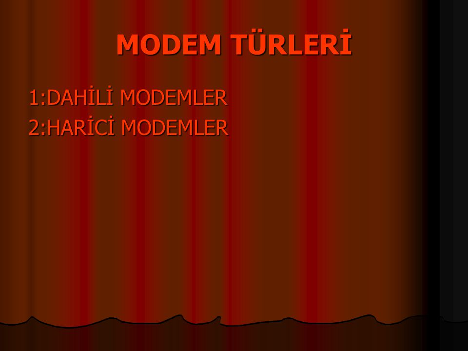 MODEM TÜRLERİ 1:DAHİLİ MODEMLER 2:HARİCİ MODEMLER
