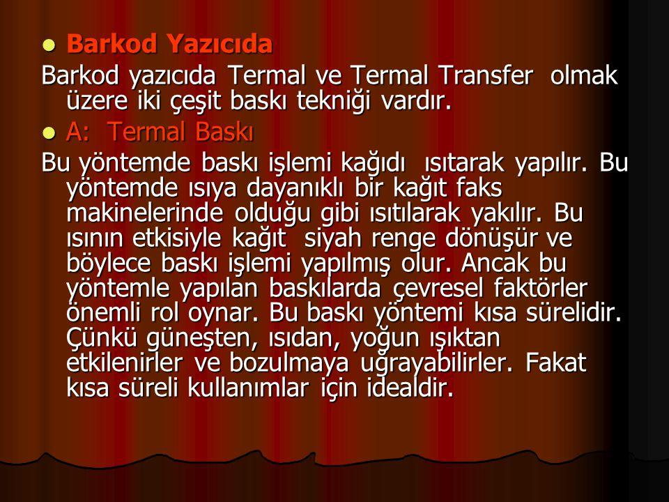 Barkod Yazıcıda Barkod yazıcıda Termal ve Termal Transfer olmak üzere iki çeşit baskı tekniği vardır.