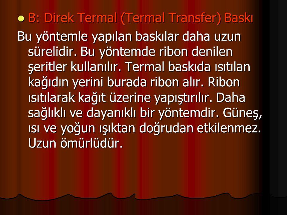 B: Direk Termal (Termal Transfer) Baskı