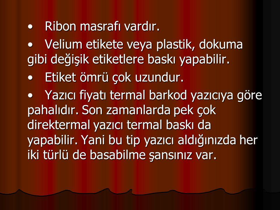• Ribon masrafı vardır. • Velium etikete veya plastik, dokuma gibi değişik etiketlere baskı yapabilir.