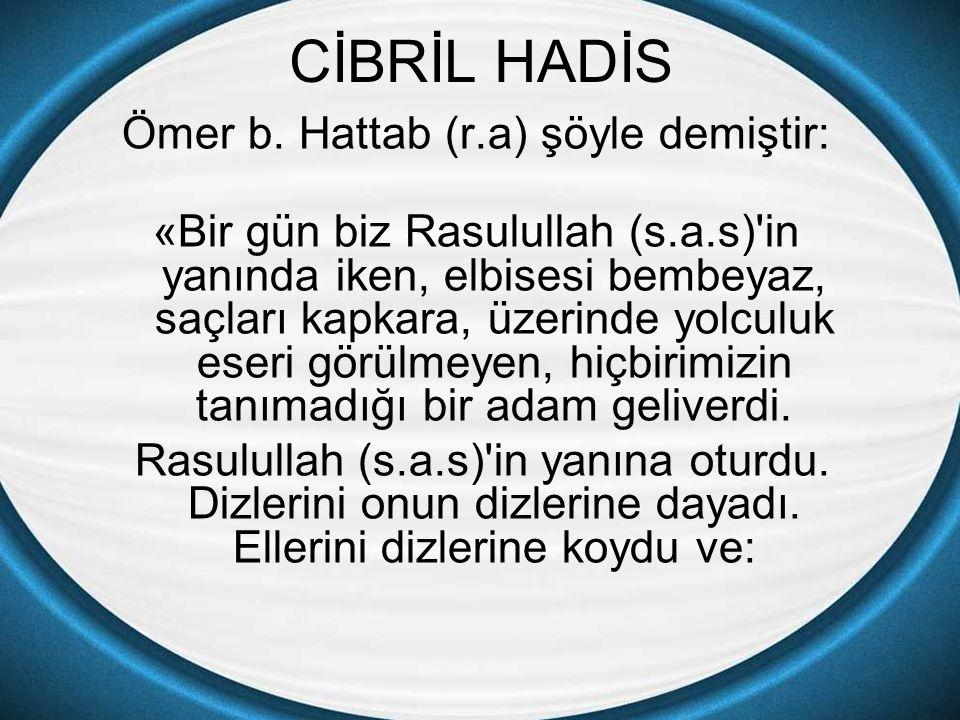 Ömer b. Hattab (r.a) şöyle demiştir: