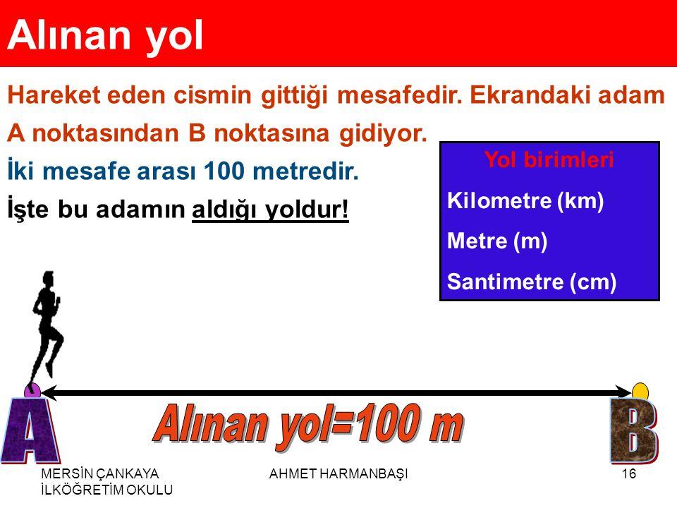 Alınan yol A B Alınan yol=100 m