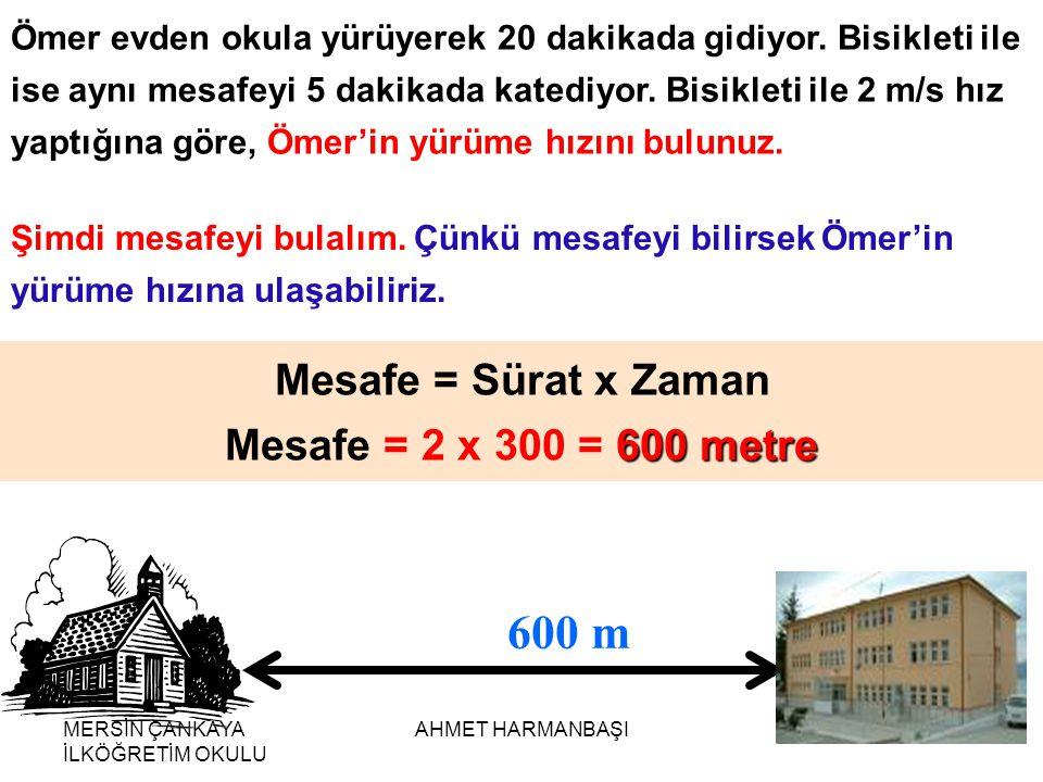 600 m Mesafe = Sürat x Zaman Mesafe = 2 x 300 = 600 metre