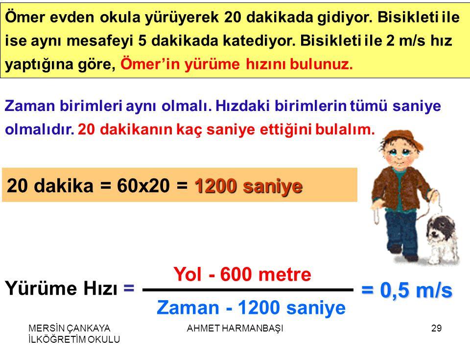 = 0,5 m/s 20 dakika = 60x20 = 1200 saniye Yol - 600 metre