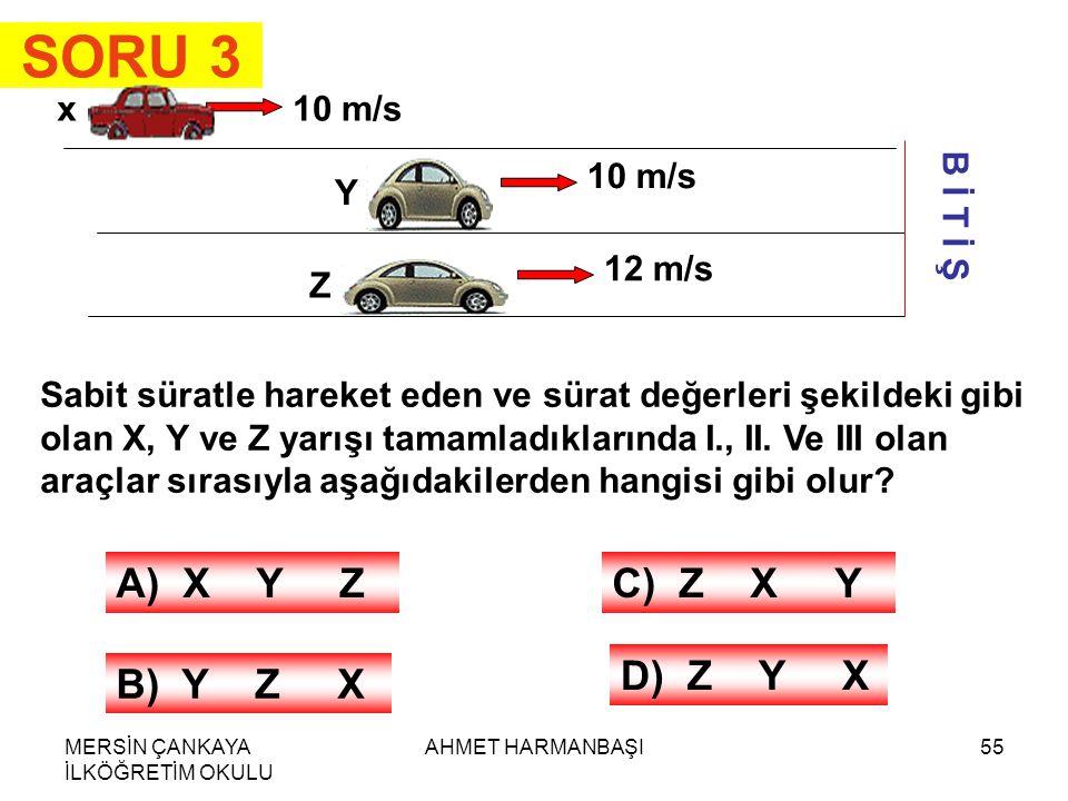 SORU 3 A) X Y Z C) Z X Y D) Z Y X B) Y Z X x 10 m/s 10 m/s Y B İ T İ Ş