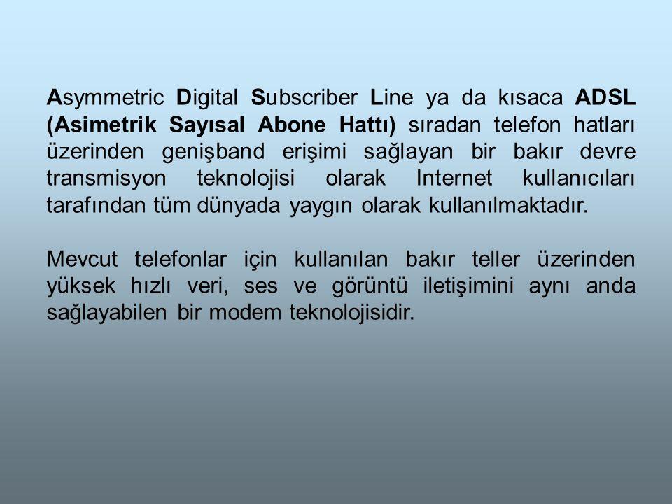 Asymmetric Digital Subscriber Line ya da kısaca ADSL (Asimetrik Sayısal Abone Hattı) sıradan telefon hatları üzerinden genişband erişimi sağlayan bir bakır devre transmisyon teknolojisi olarak Internet kullanıcıları tarafından tüm dünyada yaygın olarak kullanılmaktadır.