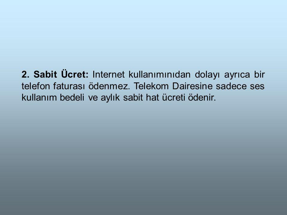 2. Sabit Ücret: Internet kullanımınıdan dolayı ayrıca bir telefon faturası ödenmez.