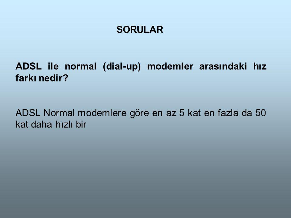 SORULAR ADSL ile normal (dial-up) modemler arasındaki hız farkı nedir.