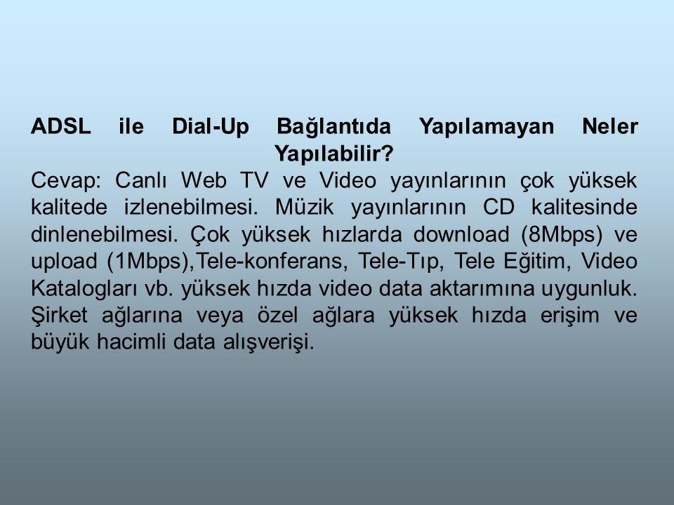 ADSL ile Dial-Up Bağlantıda Yapılamayan Neler Yapılabilir