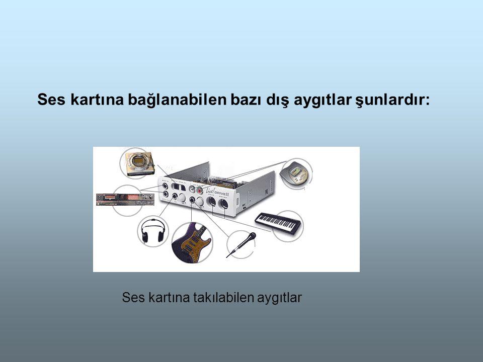 Ses kartına bağlanabilen bazı dış aygıtlar şunlardır: