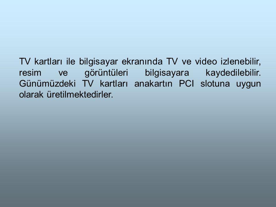 TV kartları ile bilgisayar ekranında TV ve video izlenebilir, resim ve görüntüleri bilgisayara kaydedilebilir.
