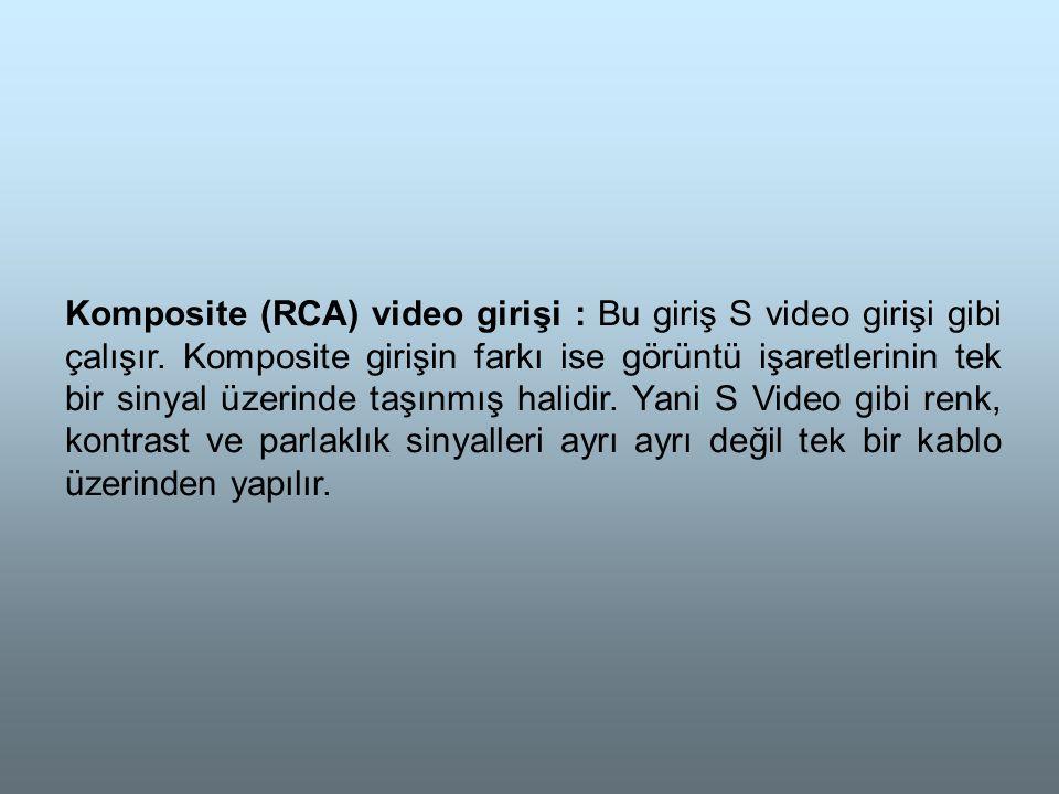 Komposite (RCA) video girişi : Bu giriş S video girişi gibi çalışır