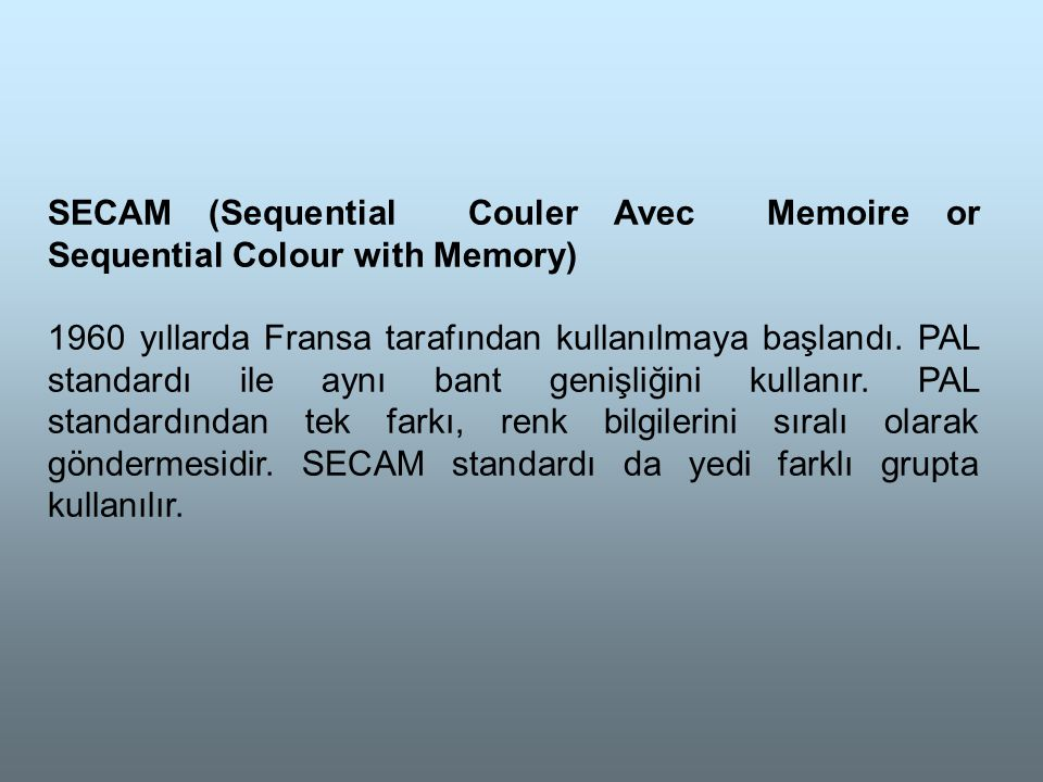 SECAM (Sequential Couler Avec Memoire or Sequential Colour with Memory)