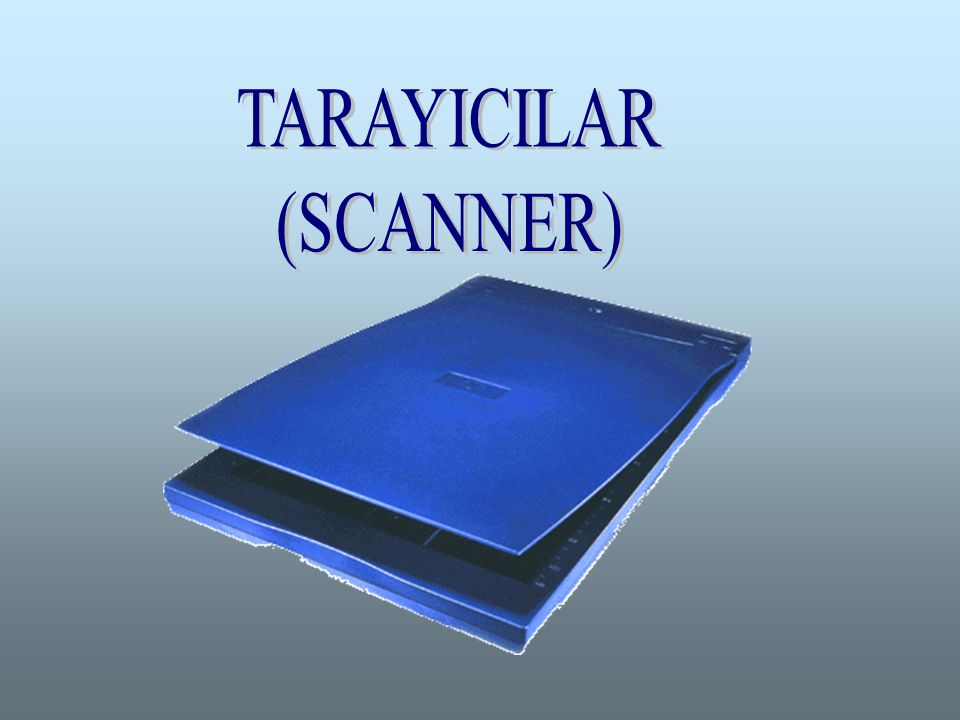 TARAYICILAR (SCANNER)