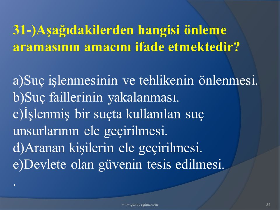 a)Suç işlenmesinin ve tehlikenin önlenmesi.