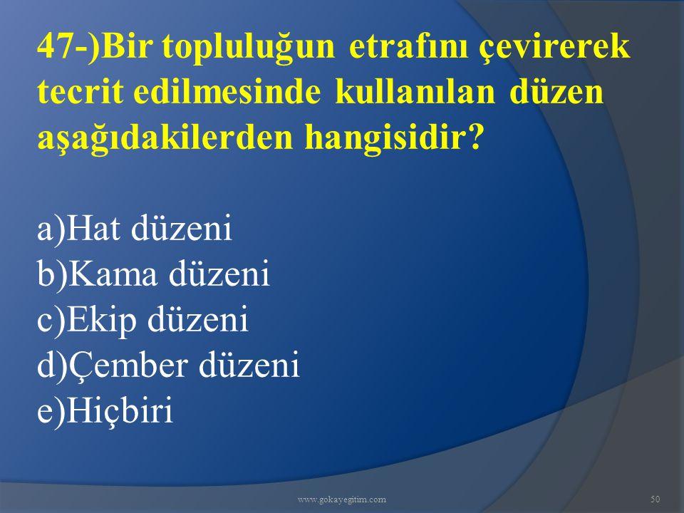 47-)Bir topluluğun etrafını çevirerek tecrit edilmesinde kullanılan düzen aşağıdakilerden hangisidir