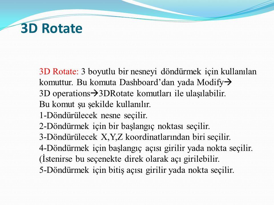 3D Rotate 3D Rotate: 3 boyutlu bir nesneyi döndürmek için kullanılan