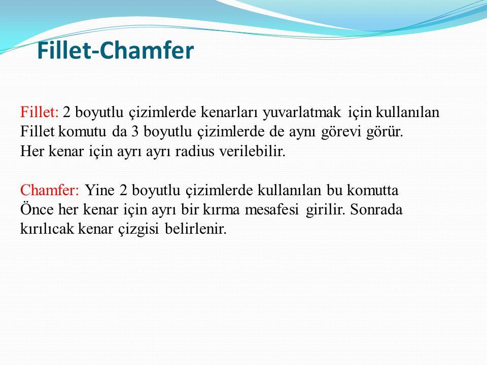 Fillet-Chamfer Fillet: 2 boyutlu çizimlerde kenarları yuvarlatmak için kullanılan. Fillet komutu da 3 boyutlu çizimlerde de aynı görevi görür.