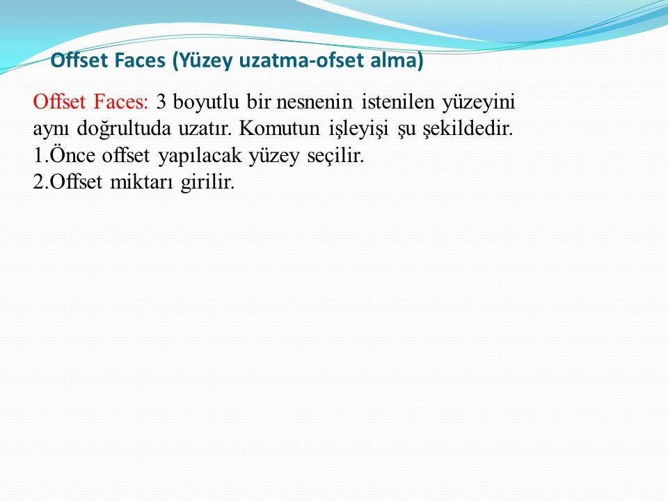 Offset Faces (Yüzey uzatma-ofset alma)
