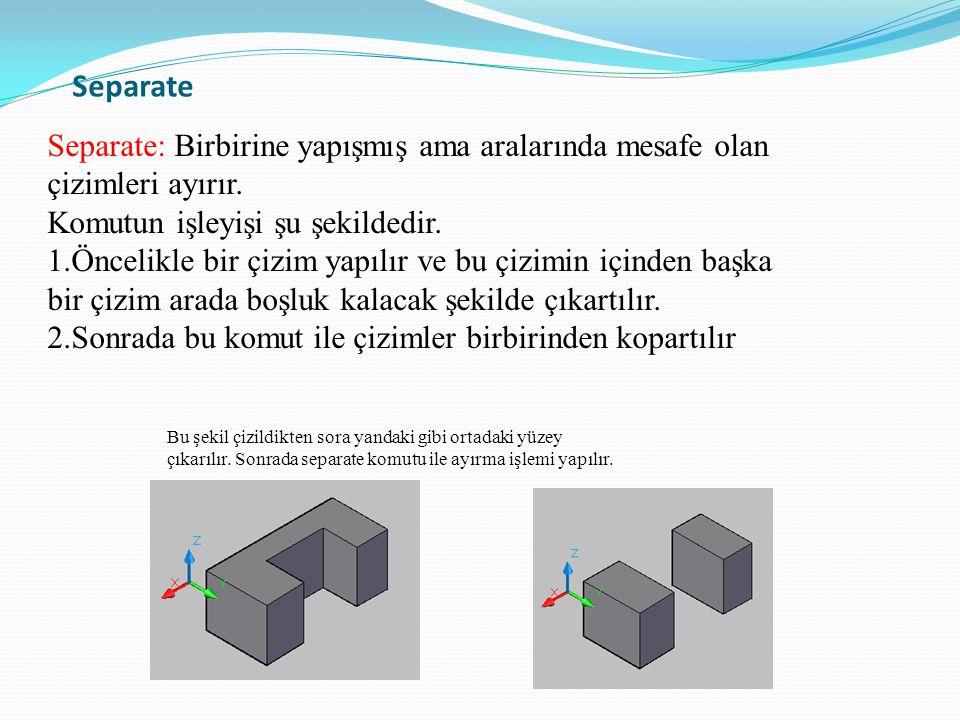 Separate Separate: Birbirine yapışmış ama aralarında mesafe olan çizimleri ayırır. Komutun işleyişi şu şekildedir.