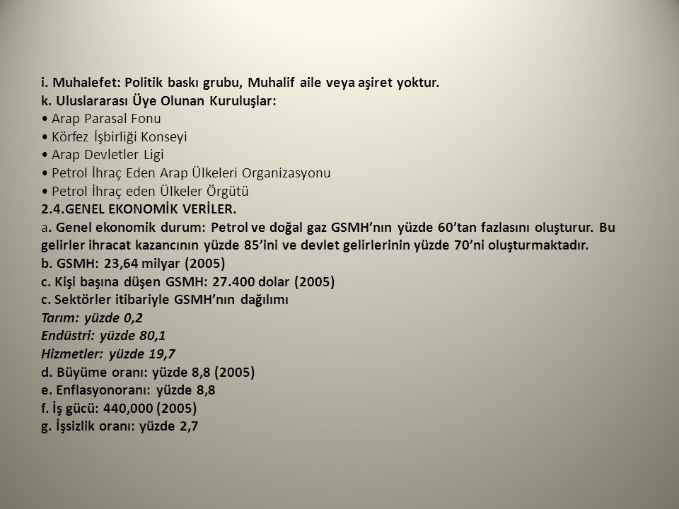 i. Muhalefet: Politik baskı grubu, Muhalif aile veya aşiret yoktur. k