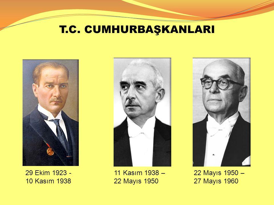 T.C. CUMHURBAŞKANLARI 29 Ekim 1923 - 10 Kasım 1938 11 Kasım 1938 –