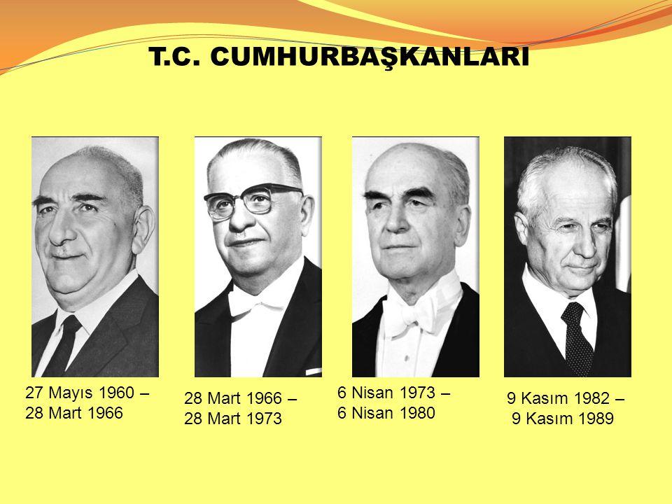 T.C. CUMHURBAŞKANLARI 27 Mayıs 1960 – 28 Mart 1966 6 Nisan 1973 –