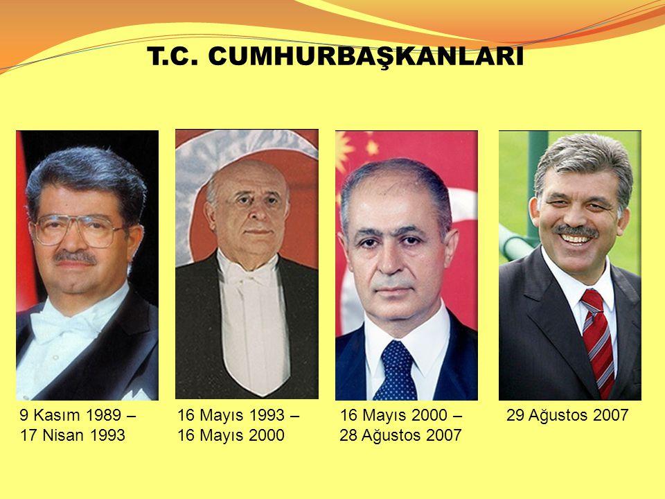 T.C. CUMHURBAŞKANLARI 9 Kasım 1989 – 17 Nisan 1993 16 Mayıs 1993 –