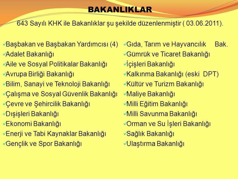 BAKANLIKLAR 643 Sayılı KHK ile Bakanlıklar şu şekilde düzenlenmiştir ( 03.06.2011). Başbakan ve Başbakan Yardımcısı (4)