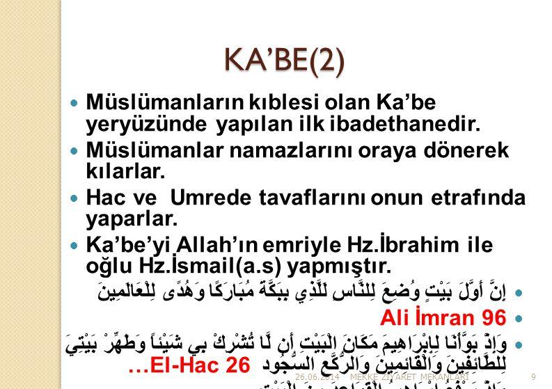 KA'BE(2) Müslümanların kıblesi olan Ka'be yeryüzünde yapılan ilk ibadethanedir. Müslümanlar namazlarını oraya dönerek kılarlar.