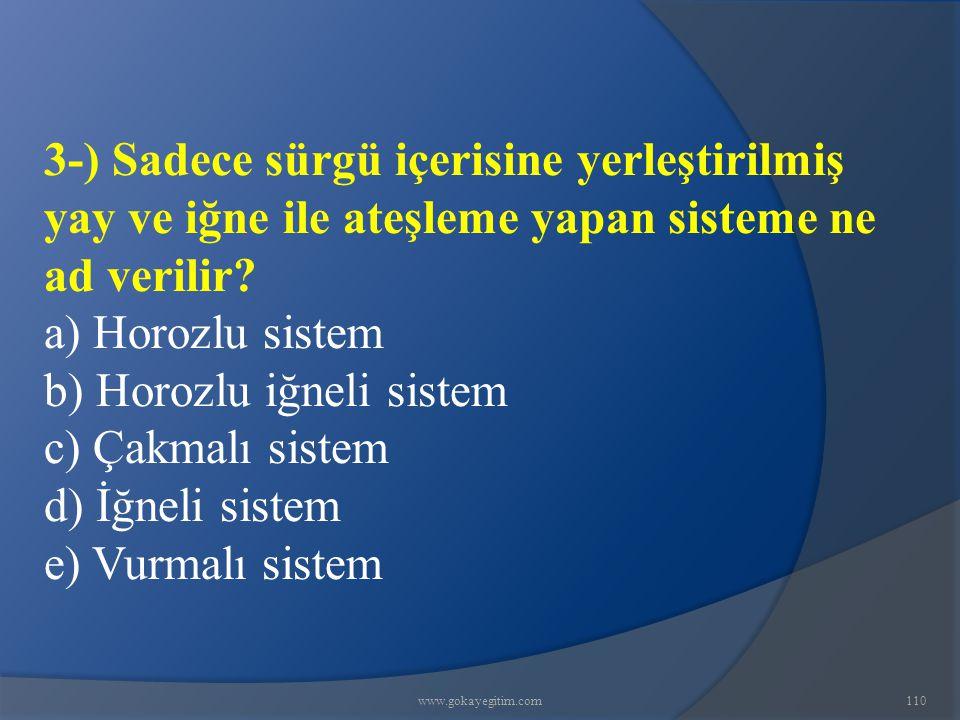 b) Horozlu iğneli sistem c) Çakmalı sistem d) İğneli sistem