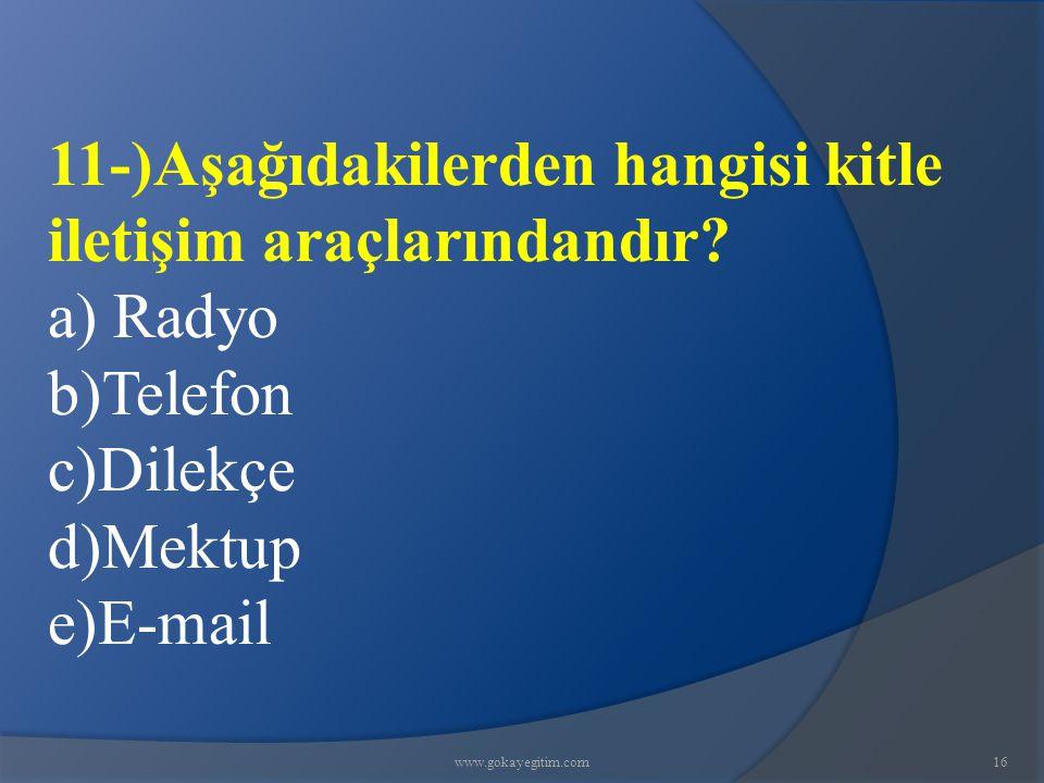 11-)Aşağıdakilerden hangisi kitle iletişim araçlarındandır a) Radyo