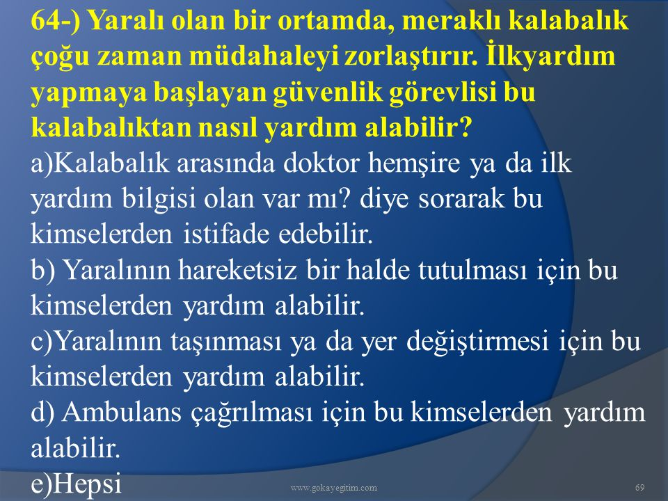 d) Ambulans çağrılması için bu kimselerden yardım alabilir. e)Hepsi