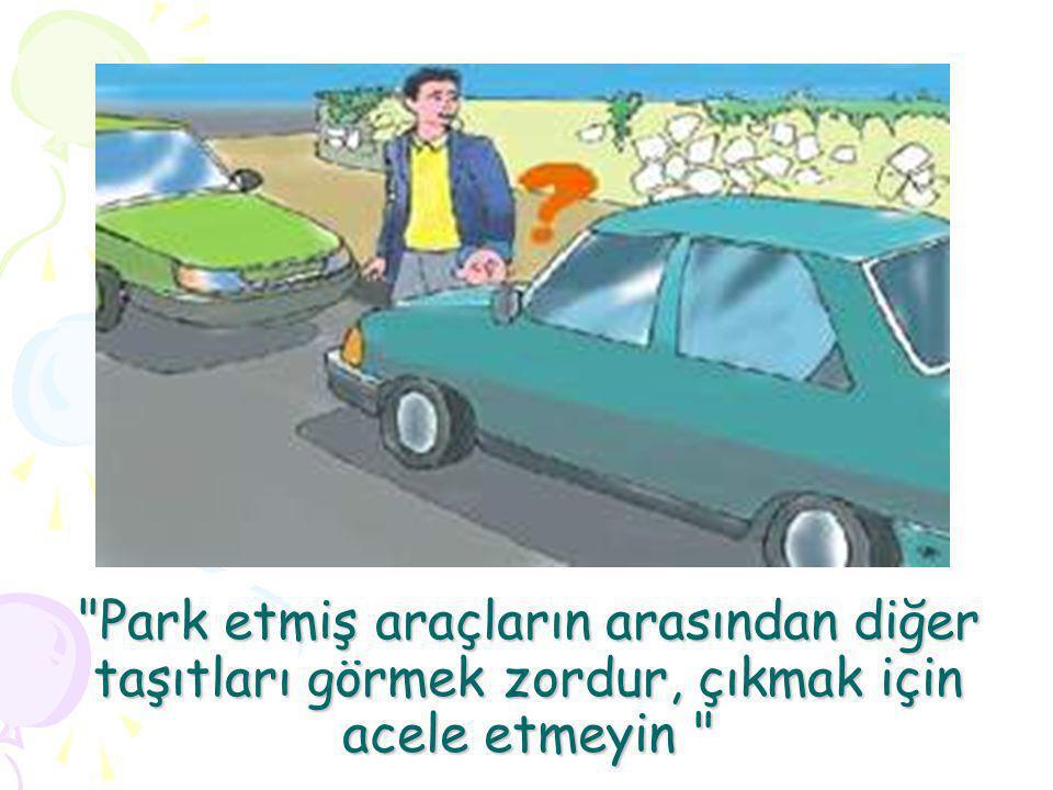 Park etmiş araçların arasından diğer taşıtları görmek zordur, çıkmak için acele etmeyin