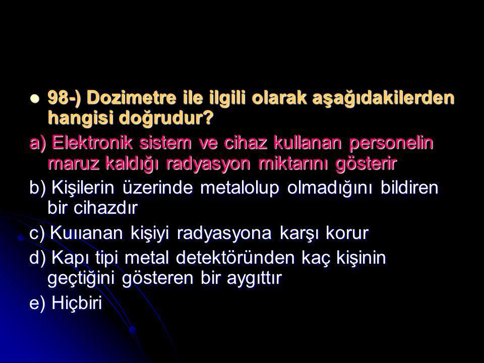 98-) Dozimetre ile ilgili olarak aşağıdakilerden hangisi doğrudur