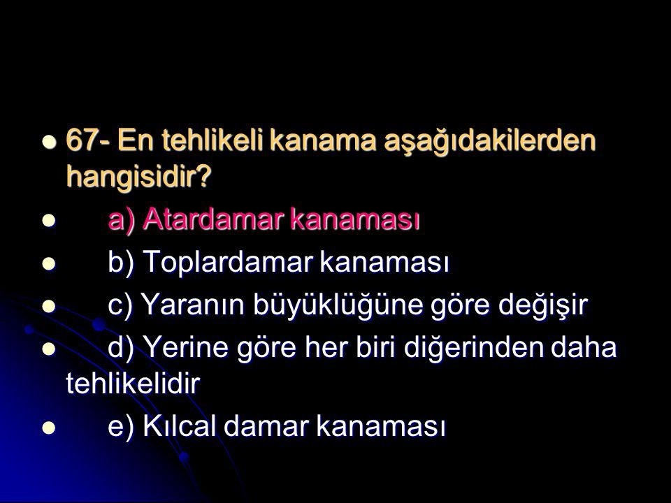 67- En tehlikeli kanama aşağıdakilerden hangisidir
