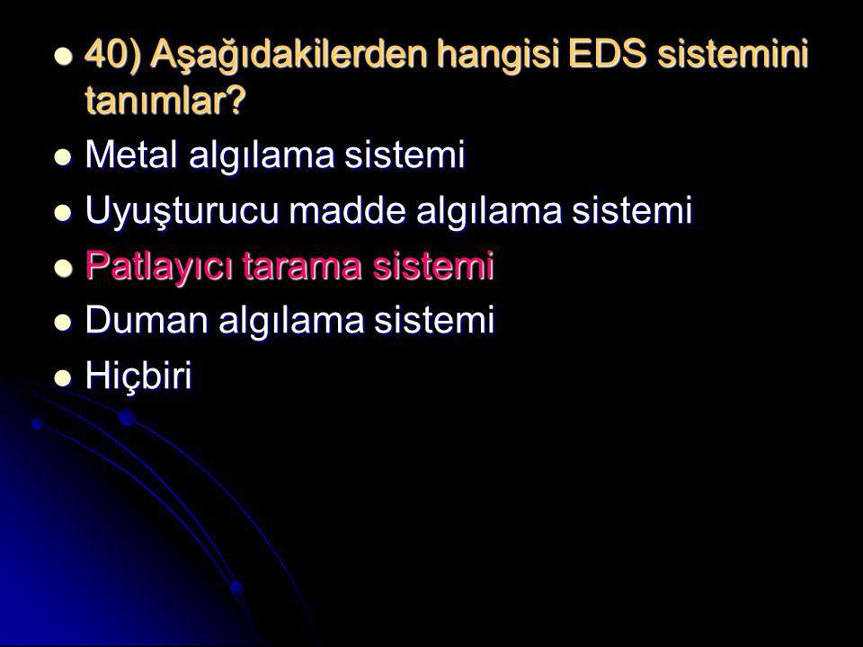 40) Aşağıdakilerden hangisi EDS sistemini tanımlar