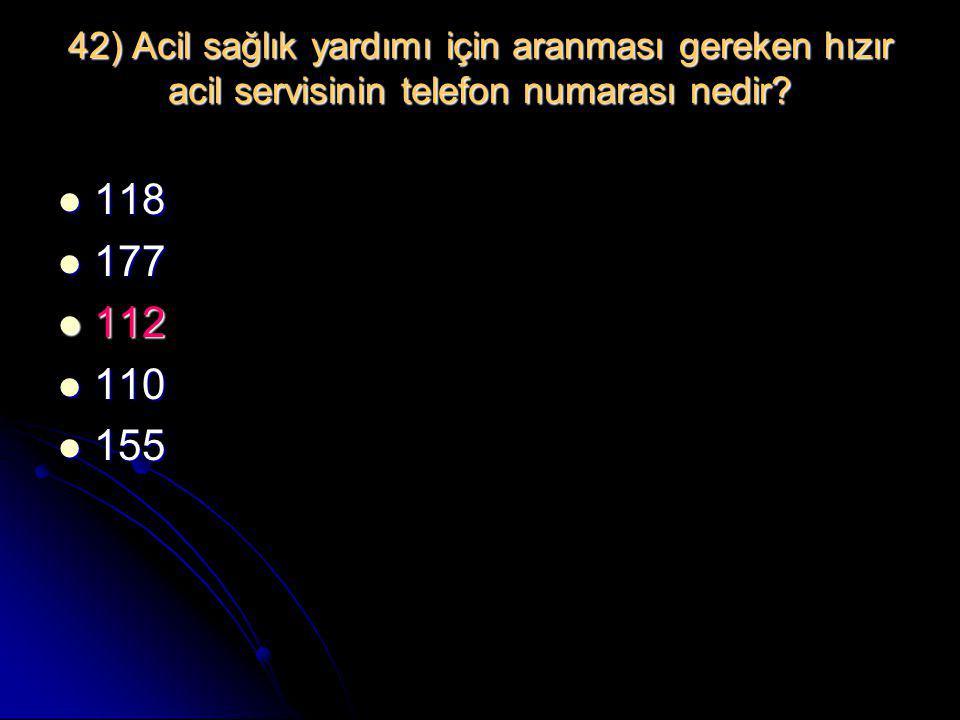42) Acil sağlık yardımı için aranması gereken hızır acil servisinin telefon numarası nedir