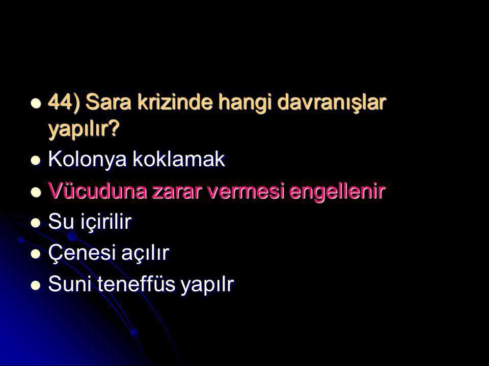 44) Sara krizinde hangi davranışlar yapılır